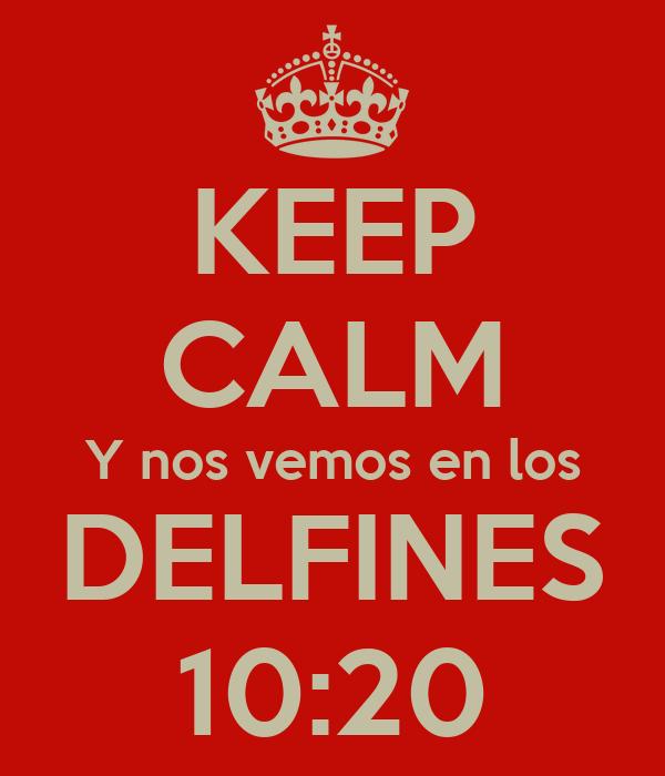 KEEP CALM Y nos vemos en los DELFINES 10:20