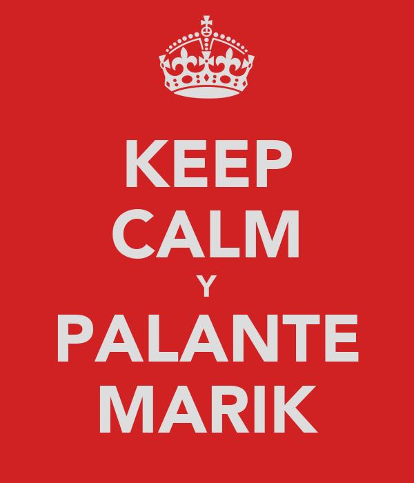 KEEP CALM Y PALANTE MARIK