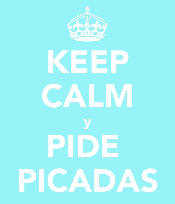 KEEP CALM y PIDE  PICADAS
