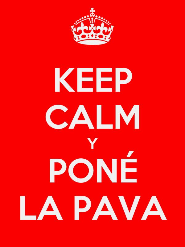 KEEP CALM Y PONÉ LA PAVA