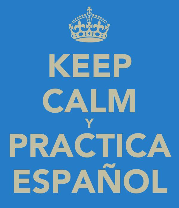 KEEP CALM Y PRACTICA ESPAÑOL