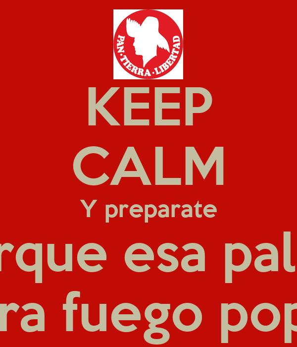 KEEP CALM Y preparate porque esa palma cojera fuego popular