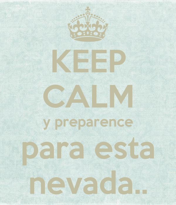KEEP CALM y preparence para esta nevada..