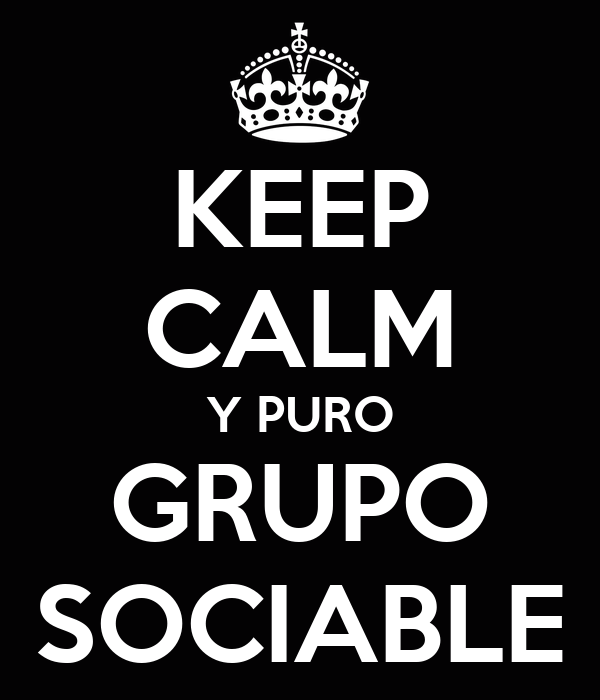 KEEP CALM Y PURO GRUPO SOCIABLE