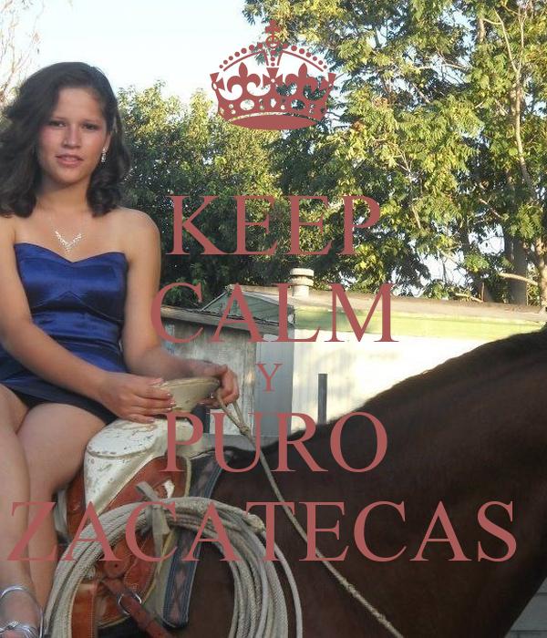 KEEP CALM Y  PURO ZACATECAS