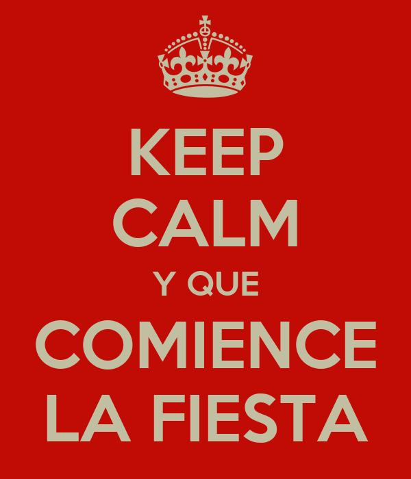KEEP CALM Y QUE COMIENCE LA FIESTA