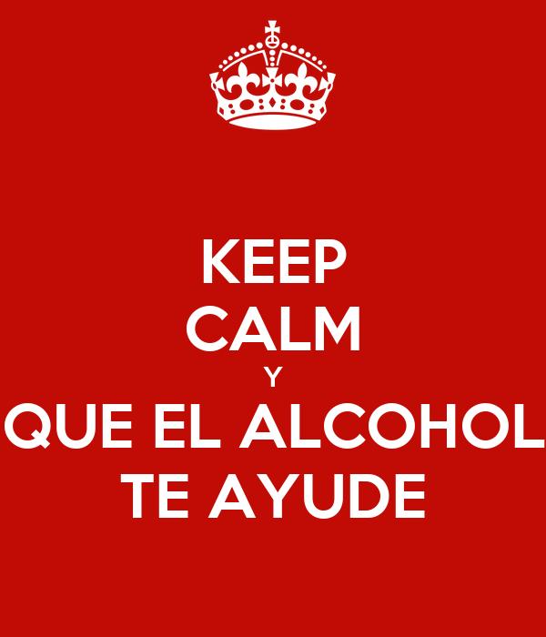 KEEP CALM Y QUE EL ALCOHOL TE AYUDE