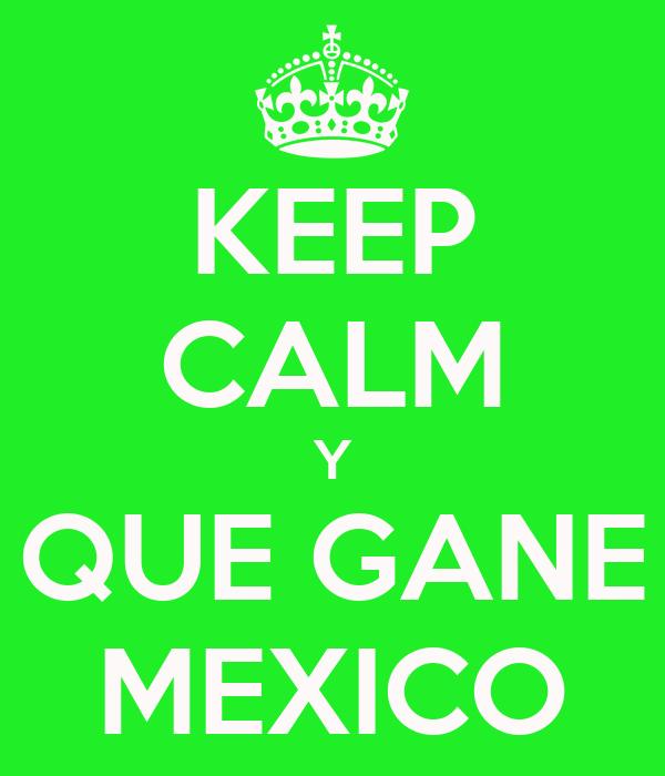 KEEP CALM Y QUE GANE MEXICO