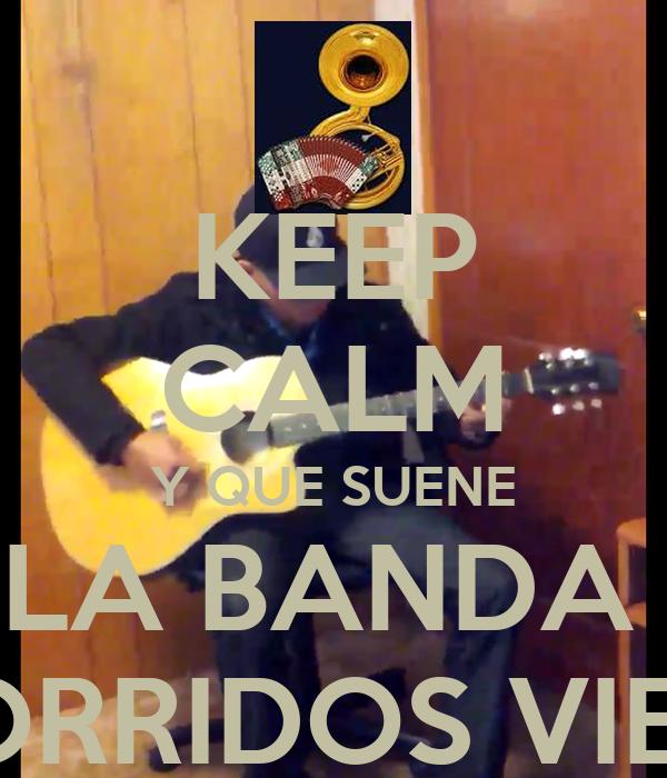 KEEP CALM Y QUE SUENE LA BANDA  Y CORRIDOS VIEJON