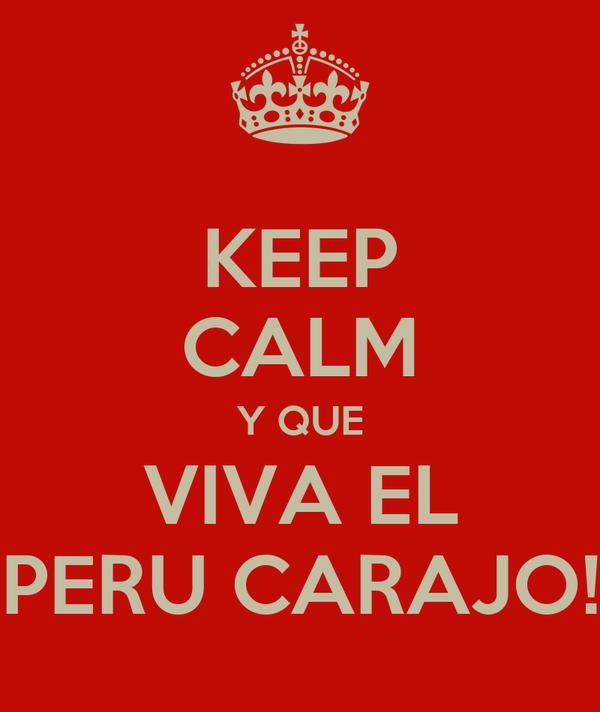 KEEP CALM Y QUE VIVA EL PERU CARAJO!