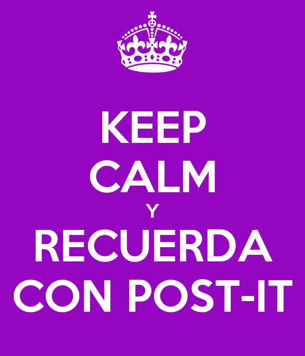 KEEP CALM Y RECUERDA CON POST-IT