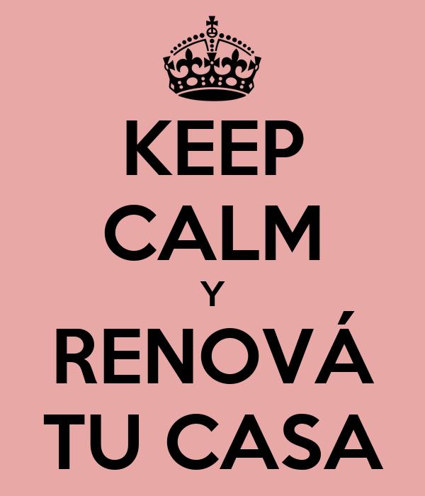 KEEP CALM Y RENOVÁ TU CASA