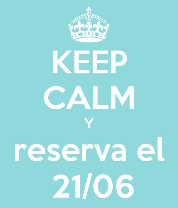 KEEP CALM Y reserva el  21/06