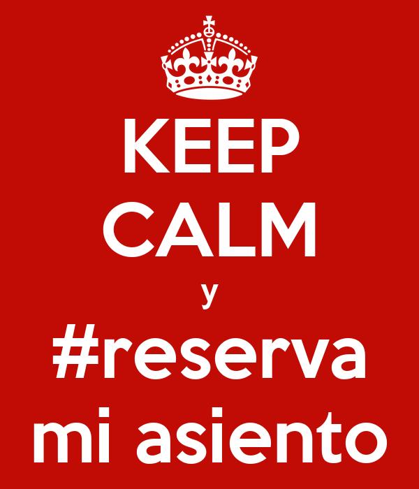 KEEP CALM y #reserva mi asiento