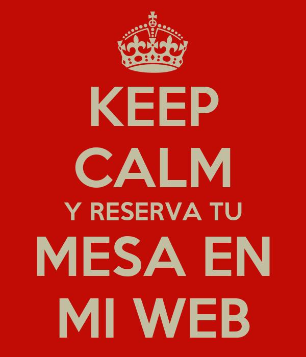 KEEP CALM Y RESERVA TU MESA EN MI WEB