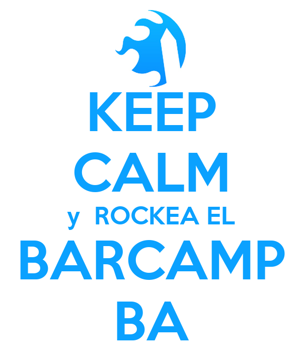 KEEP CALM y  ROCKEA EL  BARCAMP  BA