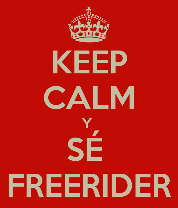 KEEP CALM Y  SÉ  FREERIDER