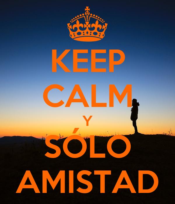 KEEP CALM Y SÓLO AMISTAD