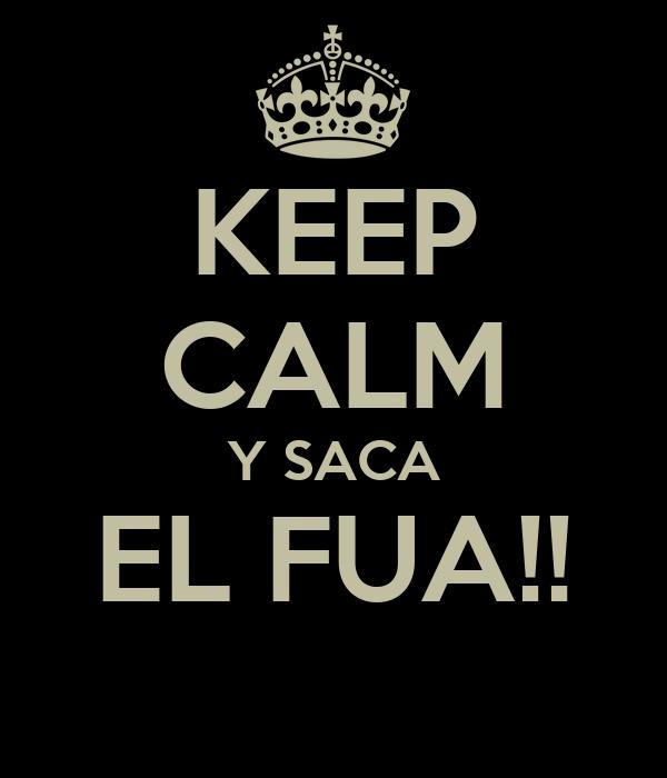 KEEP CALM Y SACA EL FUA!!