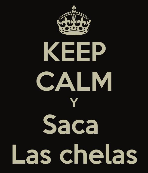 KEEP CALM Y Saca  Las chelas