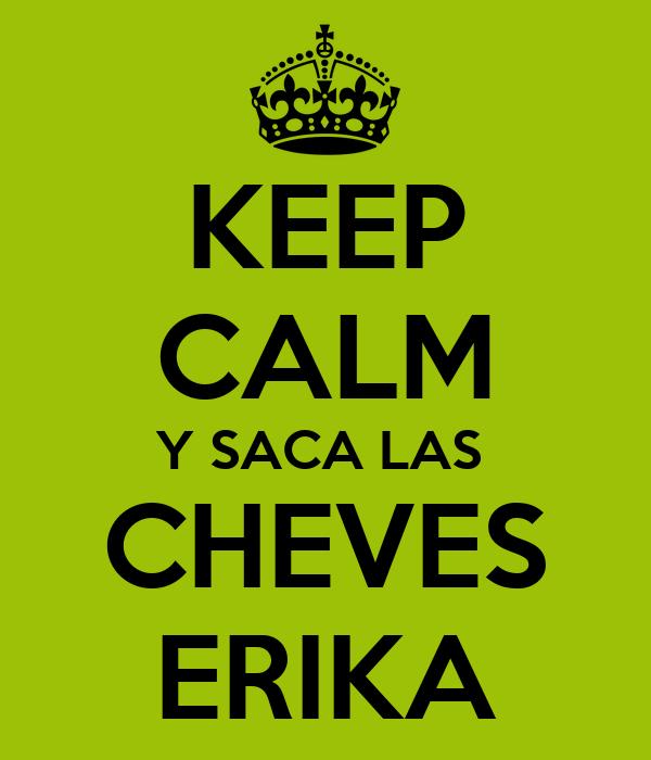 KEEP CALM Y SACA LAS  CHEVES ERIKA