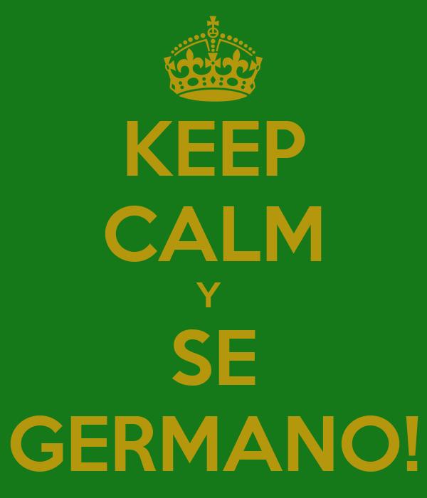 KEEP CALM Y  SE GERMANO!