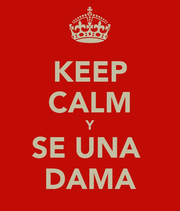 KEEP CALM Y SE UNA  DAMA
