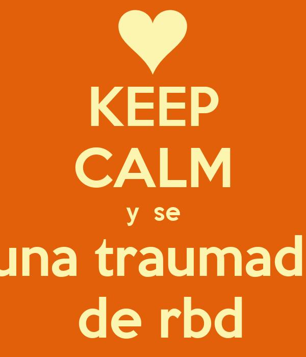 KEEP CALM y  se  una traumada  de rbd