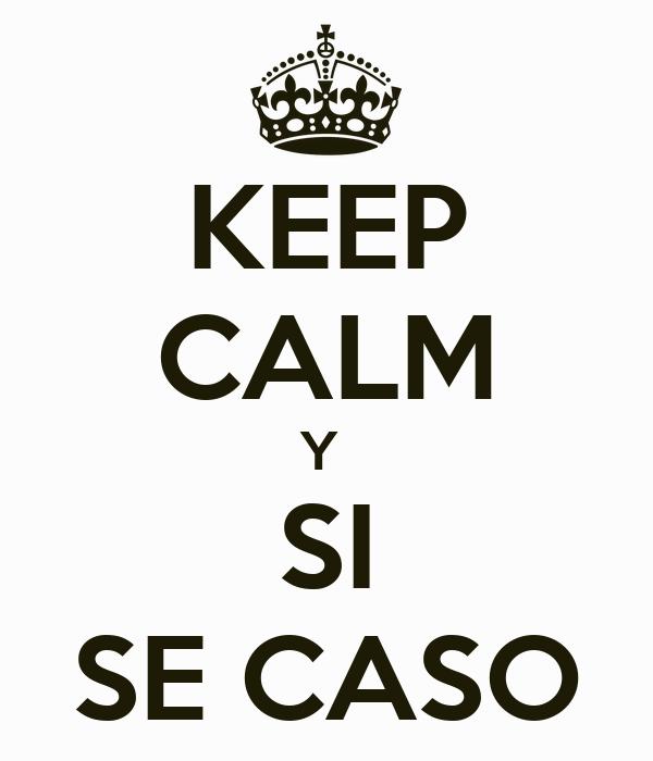 KEEP CALM Y  SI SE CASO