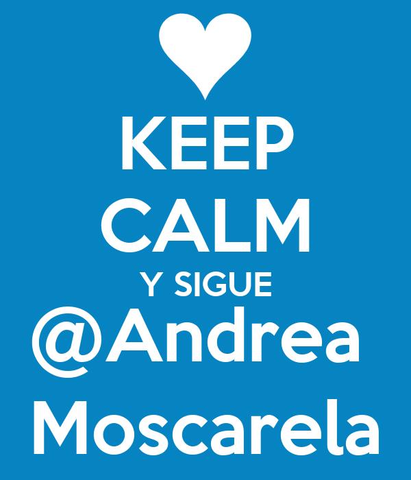 KEEP CALM Y SIGUE @Andrea  Moscarela