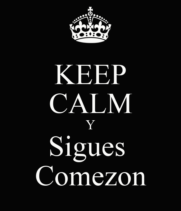 KEEP CALM Y Sigues  Comezon