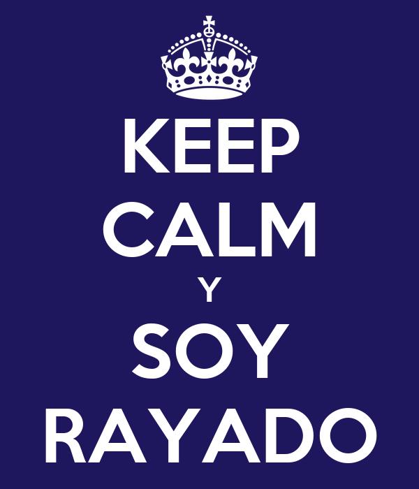 KEEP CALM Y SOY RAYADO