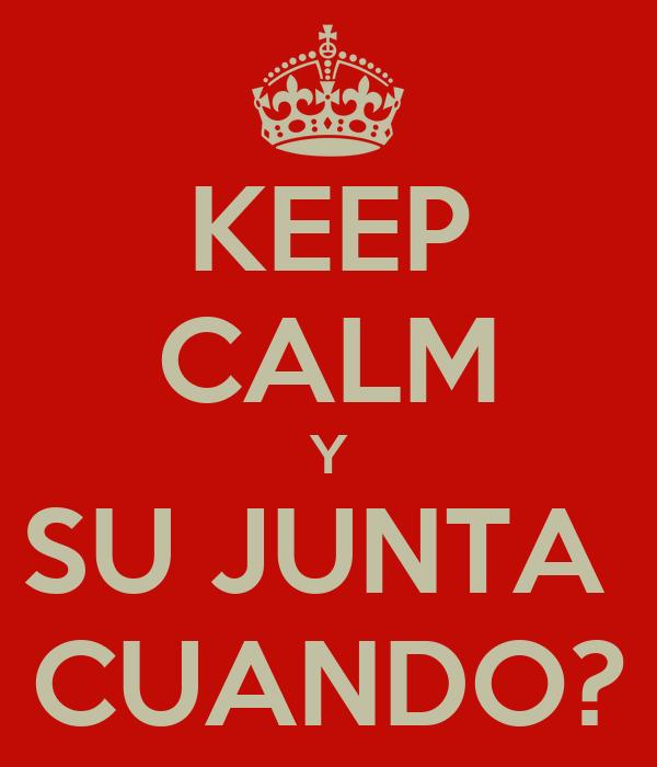 KEEP CALM Y SU JUNTA  CUANDO?
