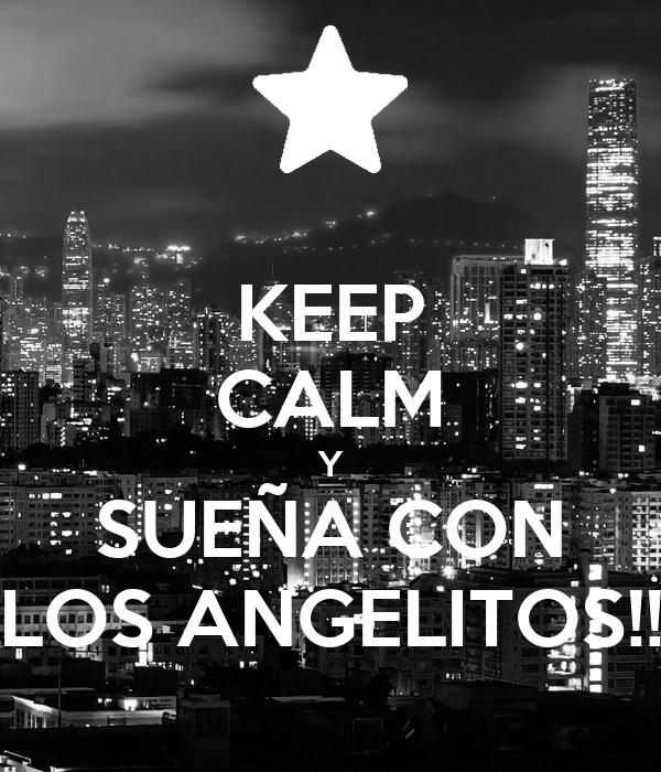 KEEP CALM Y SUEÑA CON LOS ANGELITOS!!