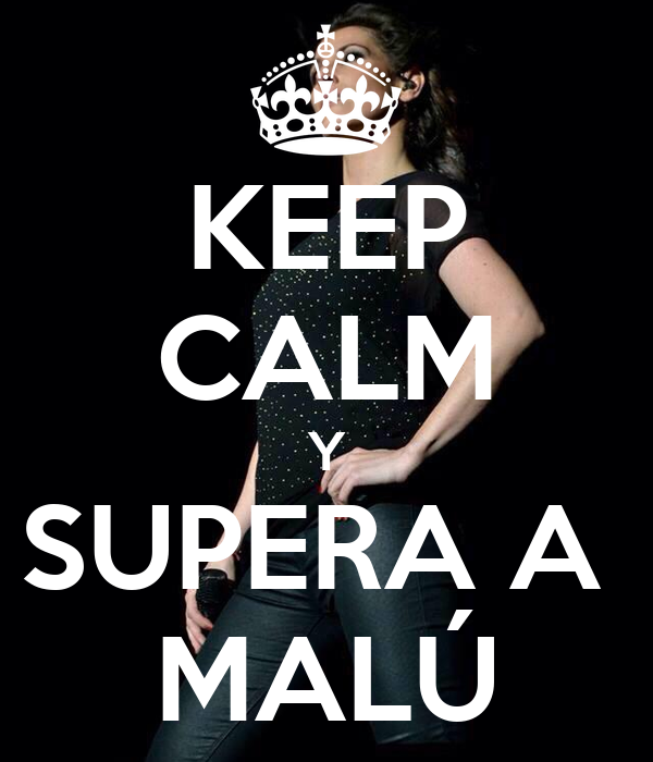 KEEP CALM Y SUPERA A  MALÚ