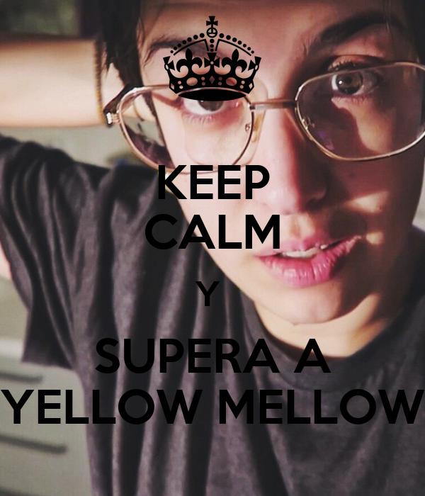 KEEP CALM Y  SUPERA A YELLOW MELLOW
