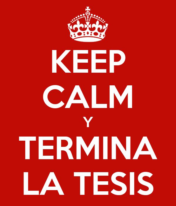 KEEP CALM Y TERMINA LA TESIS