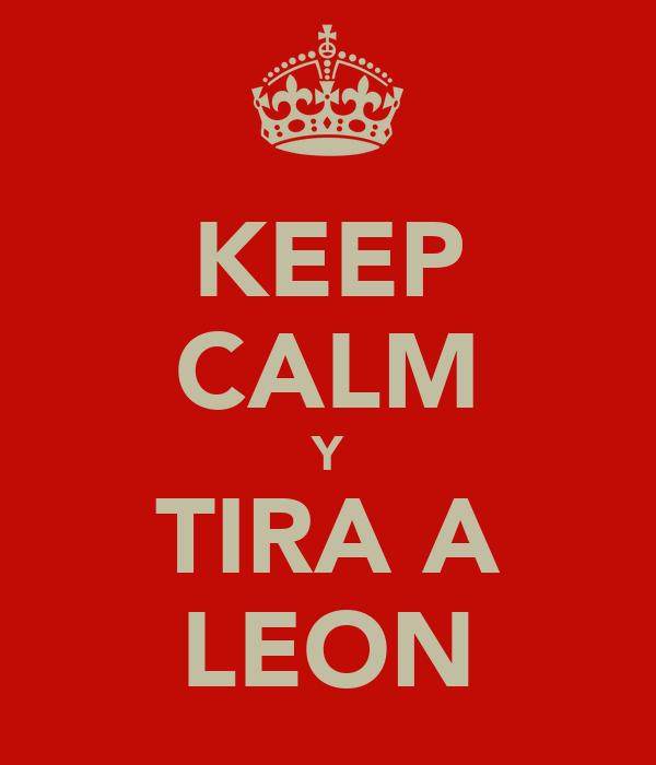 KEEP CALM Y TIRA A LEON