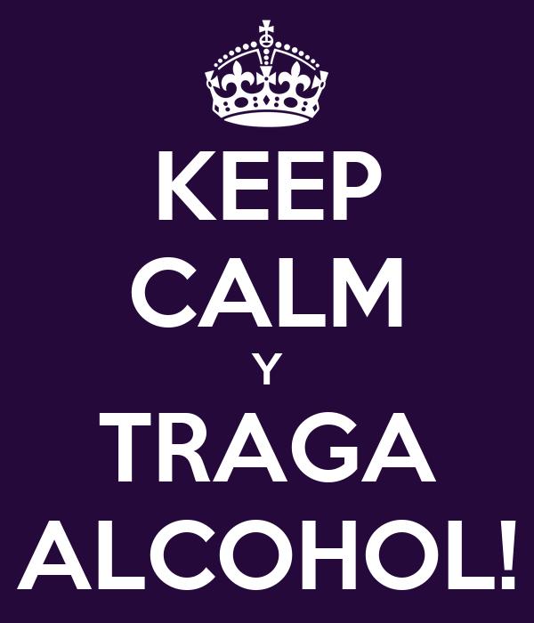 KEEP CALM Y TRAGA ALCOHOL!