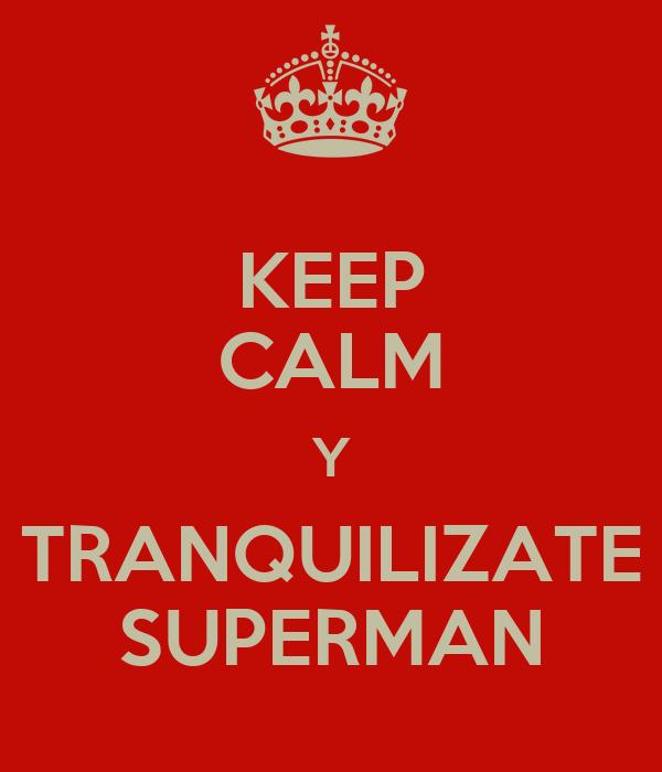 KEEP CALM Y TRANQUILIZATE SUPERMAN