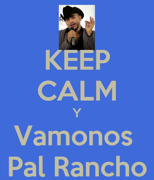 KEEP CALM Y Vamonos  Pal Rancho