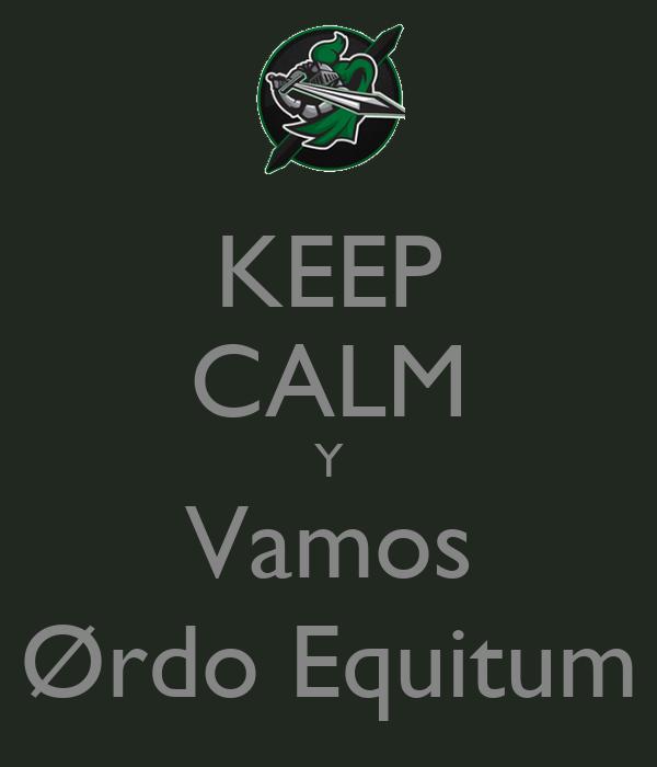 KEEP CALM Y Vamos Ørdo Equitum