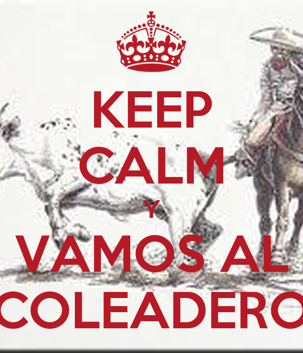 KEEP CALM Y VAMOS AL COLEADERO