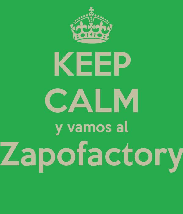 KEEP CALM y vamos al Zapofactory