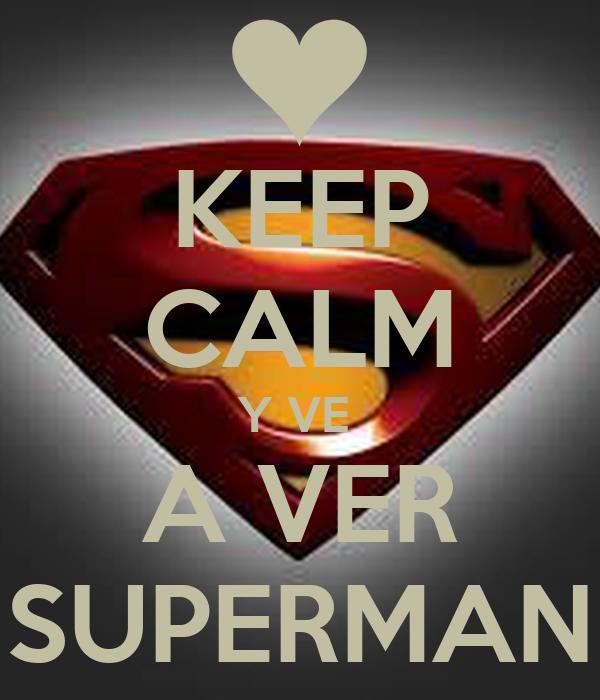 KEEP CALM Y VE  A VER SUPERMAN