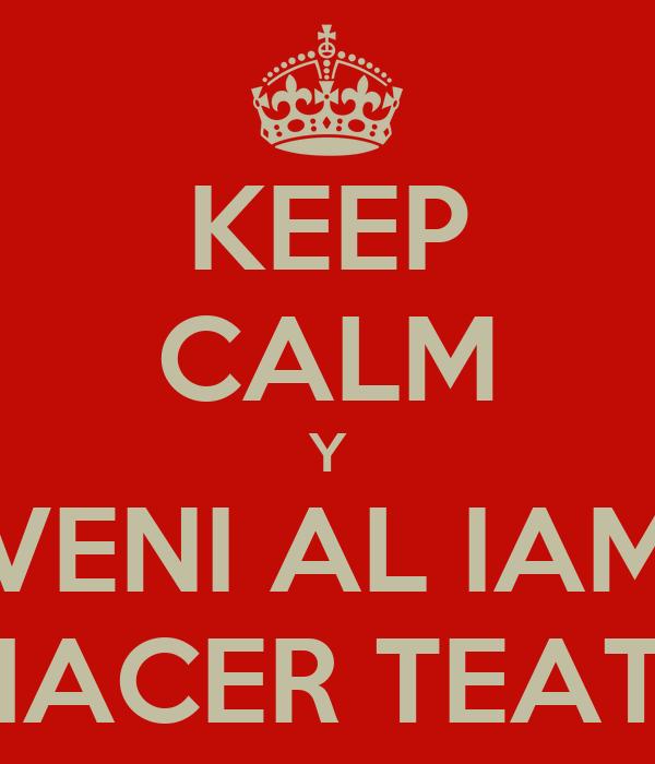 KEEP CALM Y VENI AL IAM A HACER TEATRO