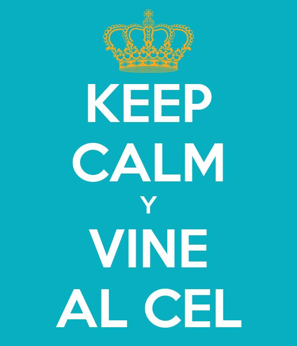 KEEP CALM Y VINE AL CEL