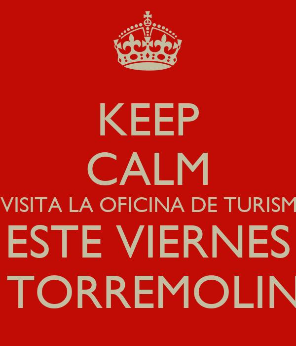 KEEP CALM Y VISITA LA OFICINA DE TURISMO ESTE VIERNES EN TORREMOLINOS