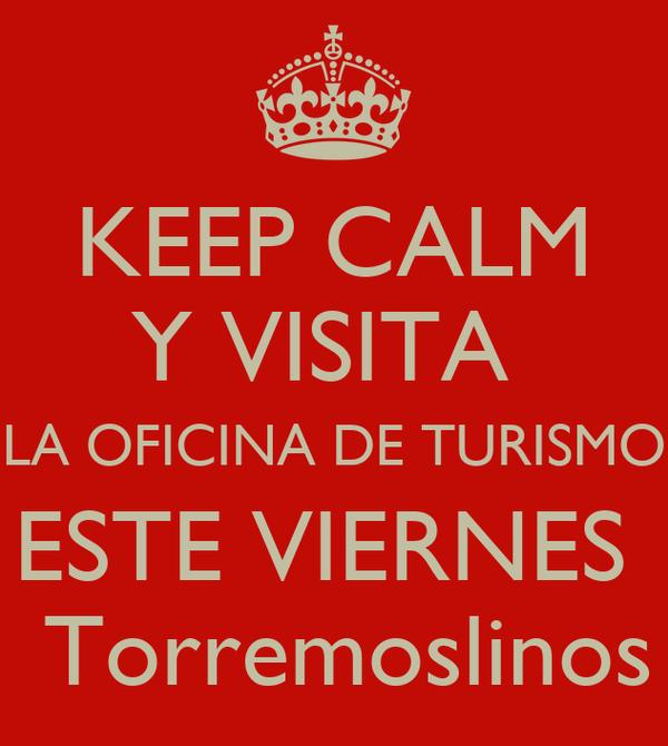 KEEP CALM Y VISITA  LA OFICINA DE TURISMO ESTE VIERNES   Torremoslinos