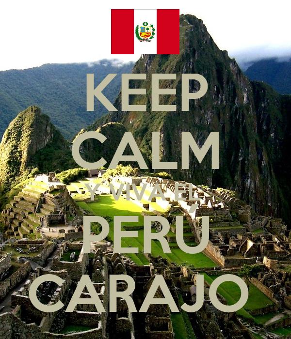 KEEP CALM Y VIVA EL  PERÚ CARAJO